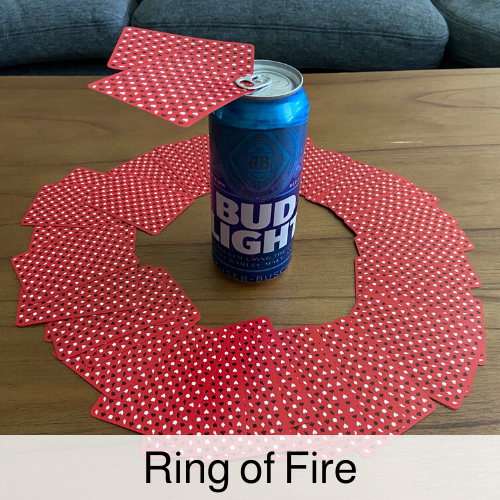 Ring of Fire drinking game.
