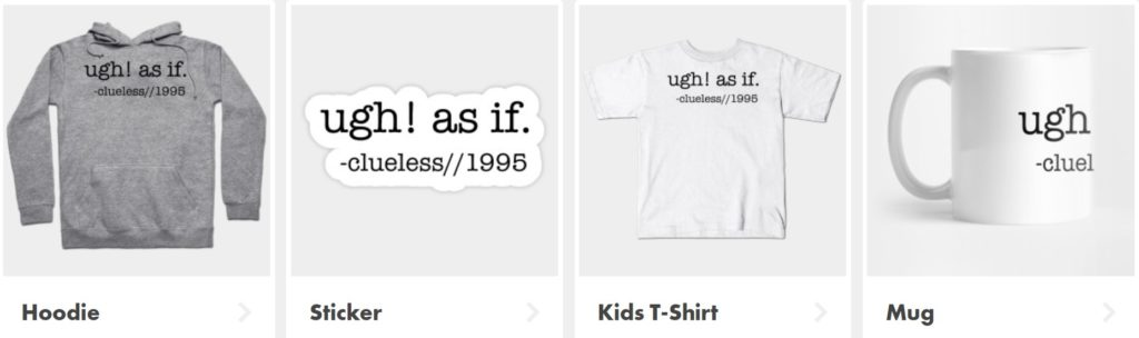 Clueless Ugh As If merchandise from tee public.