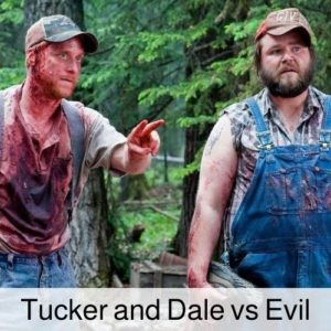 Tucker and Dale vs Evil drinking game.