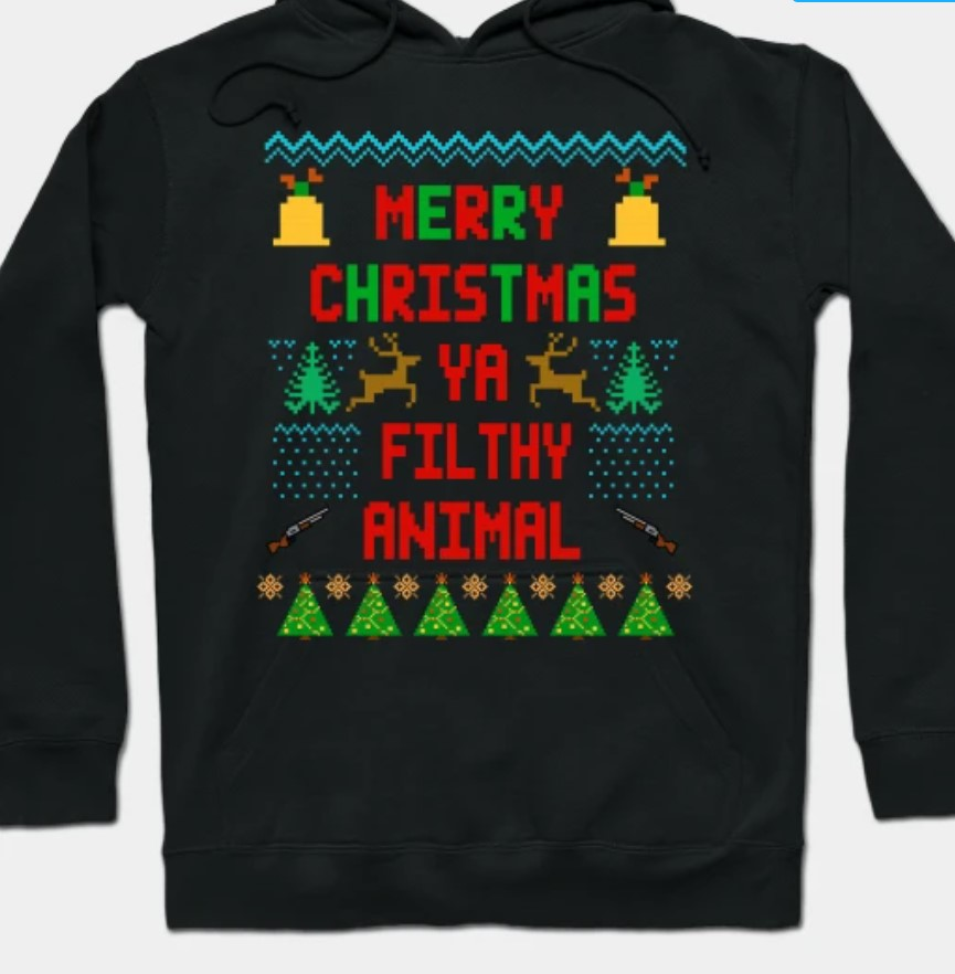 Sweatshirt that says Merry Christmas ya filthy animal from Home Alone.