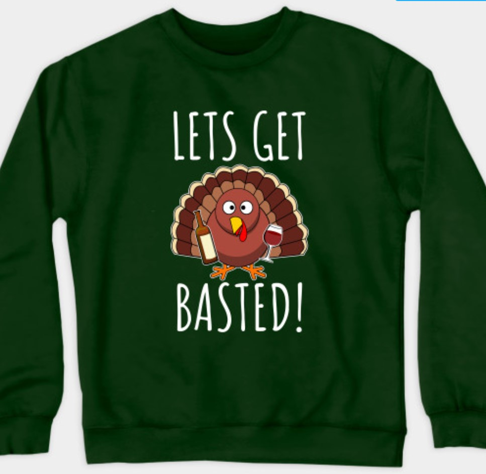 Thanksgiving funny sweatshirt that sys let's get basted.